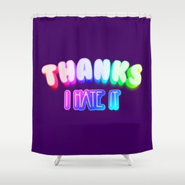 Thanks I hate it Shower Curtain