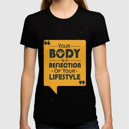 Your Body Is A Reflection Of Your Lifestyle Inspirational Famous Quote design T-shirt