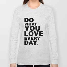 Do What You Love Everyday Long Sleeve T-shirt