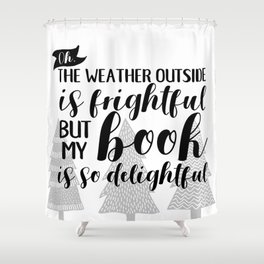 The Weather Outside is Frightful Shower Curtain