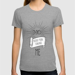 NO! doesn't mean convince ME T-shirt