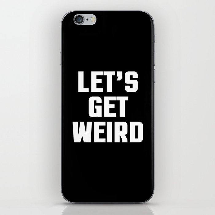 Get Weird Funny Quote iPhone Skin