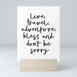 Live Travel Adventure Bless and Don't Be Sorry black and white modern typography home wall decor Mini Art Print