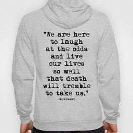 Charles Bukowski Quote Laugh Hoody