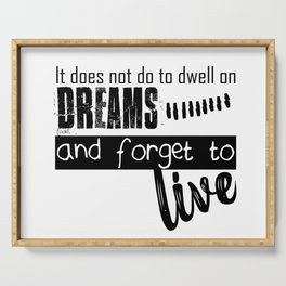 not dream and forget to live Serving Tray