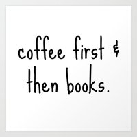 Coffee First & Then Books Art Print