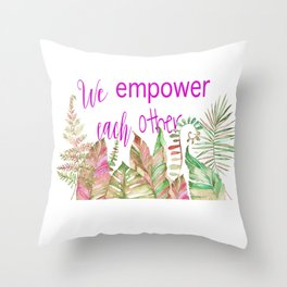 We Empower Each Other Throw Pillow