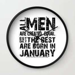 ALL MEN ARE CREATED EQUAL BUT ONLY THE BEST ARE BORN IN JANUARY Wall Clock