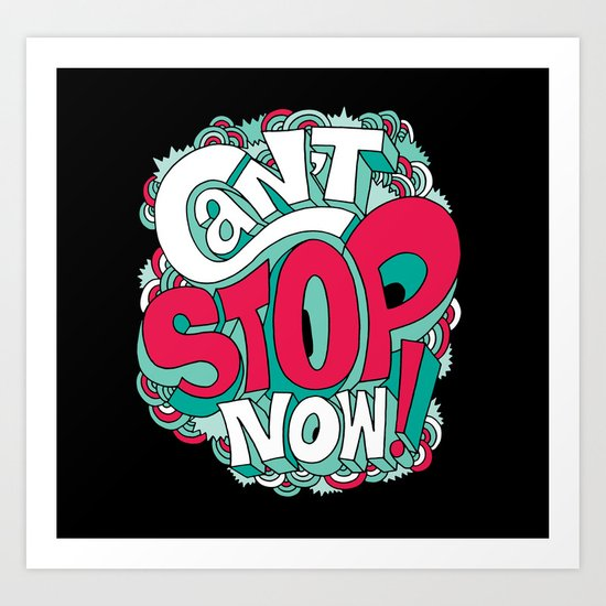 Can't Stop Now! Art Print