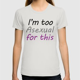 I'm Too Asexual For This - large white bg T-shirt