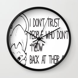 I Do Not Trust People Who Do Not Meow Back At Their Cats Tee Wall Clock