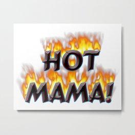 Hot Mama! Metal Print
