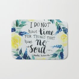 """Charles Bukowski quote """"I do not have time for things that have no soul."""" Bath Mat"""