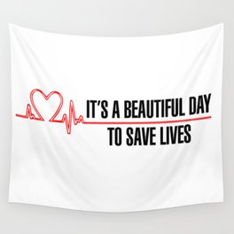 Its A Beautiful Day To Save Lives Wall Tapestry