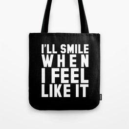 I'LL SMILE WHEN I FEEL LIKE IT (Black & White) Tote Bag