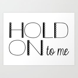 Hold on to me Art Print