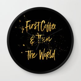 First coffee & then the world Wall Clock