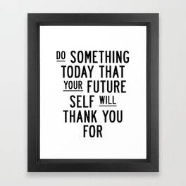 Do Something Today That Your Future Self Will Thank You For typography poster home decor wall art Framed Art Print