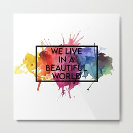 We live in a beautiful world Metal Print