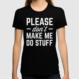 Make Me Do Stuff Funny Quote T-shirt