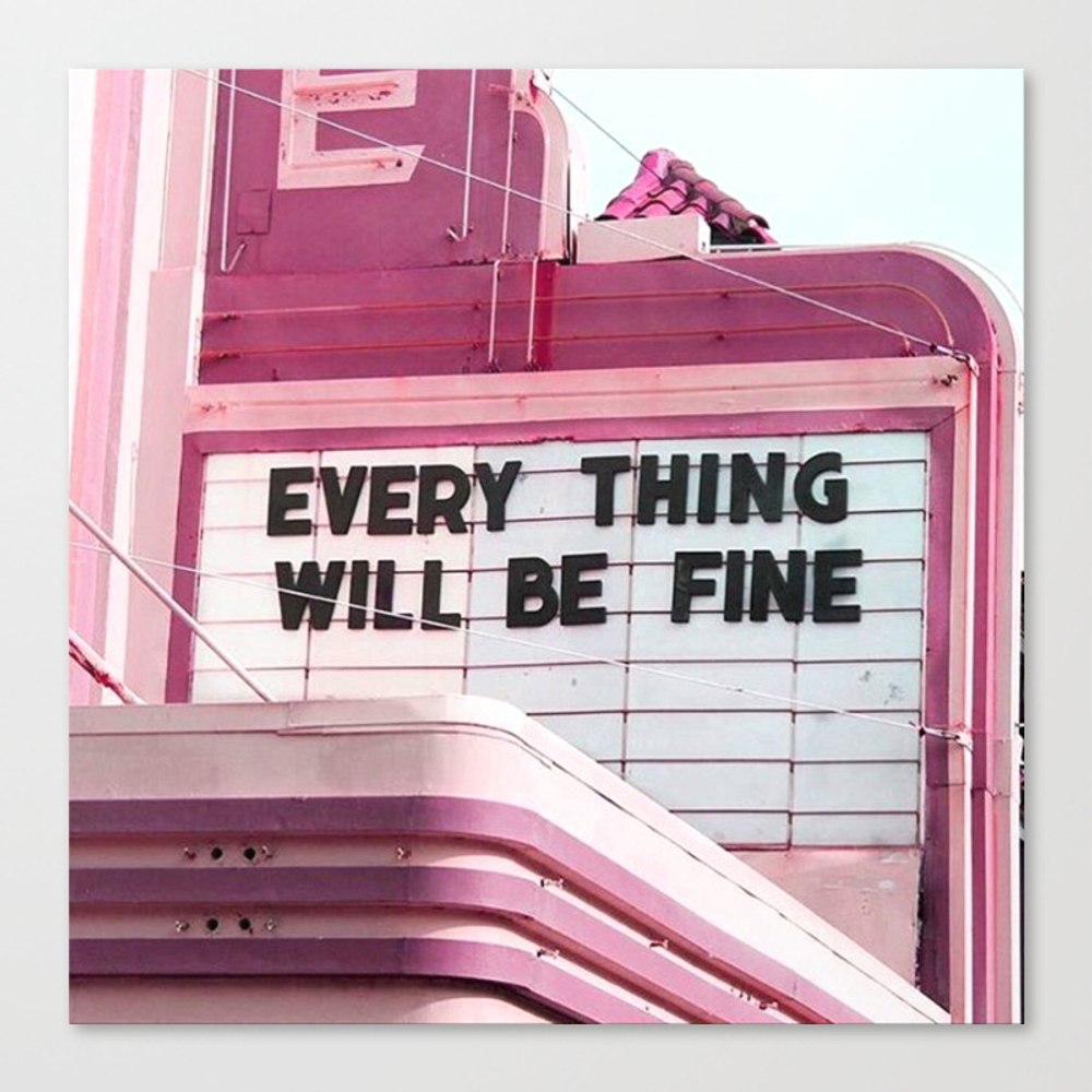 Every Thing Will Be Fine Canvas Print by Wankerandwanker CNV4233659