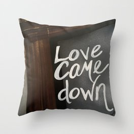 Love Came Down Throw Pillow