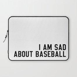 I am Sad About Baseball Laptop Sleeve