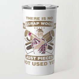 There Is No Scrap Whittle Lumberjack Wood Carver Wood Cutting Gift Travel Mug