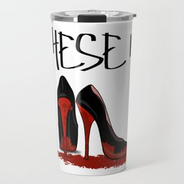 These is Red Bottoms Travel Mug