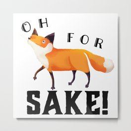 Oh for Fox Sake! Metal Print