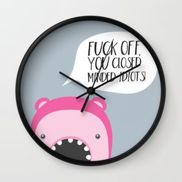 Fuck off, you closed minded idiots! Wall Clock