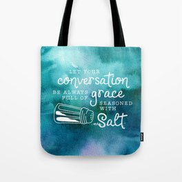 Let Your Conversation Be Always Full of Grace, Seasoned With Salt Tote Bag
