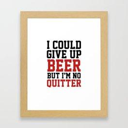 I Could Give Up Beer Framed Art Print