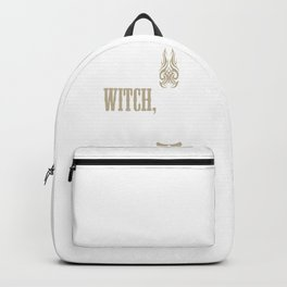 I Am A Witch Bitch Backpack
