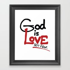 God Is Love...Not Fear. Framed Art Print