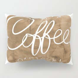 It's Coffee O'Clock! Pillow Sham