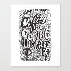 COFFEE COFFEE COFFEE! Canvas Print