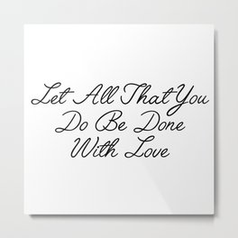 Let All That You Do Metal Print