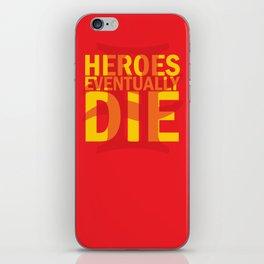 Heroes Eventually Die iPhone Skin
