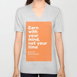 Naval Ravikant Quote | Earn with your mind, not your time Unisex V-Neck