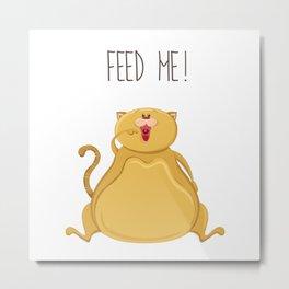 Fat cat - Feed me! - Art print with cute fat cat Metal Print
