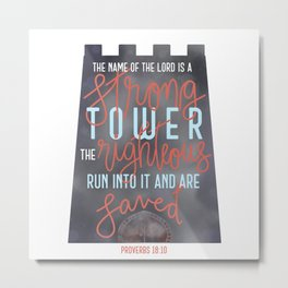 Proverbs 18:10 - The name of the Lord is a Strong Tower Metal Print
