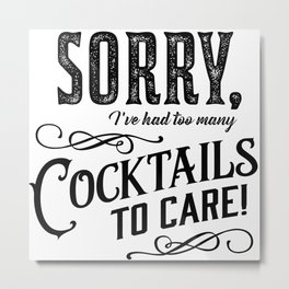 Sorry, I've had too many cocktails to care. Metal Print