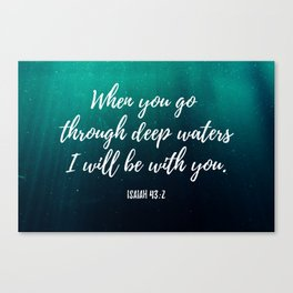 When you go through deep waters I will be with you - Bible Verse Isaia 43,6 Canvas Print