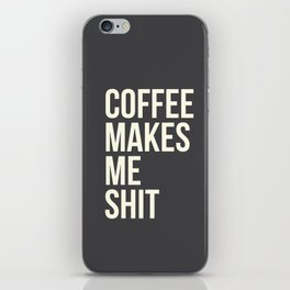 COFFEE MAKES ME SHIT iPhone Skin