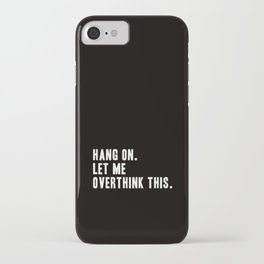 Hang On. Let Me Overthink This. iPhone Case