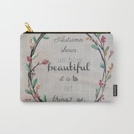 Autumn shows us how beautiful it is to let things go quote Carry-All Pouch