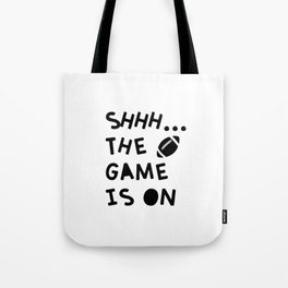 Shhh...The Game Is On Tote Bag