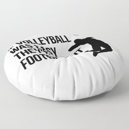 if volleyball was easy they'd call it football Floor Pillow