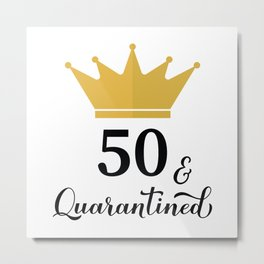 50 and Quarantined. Funny 50th Birthday quote  Metal Print